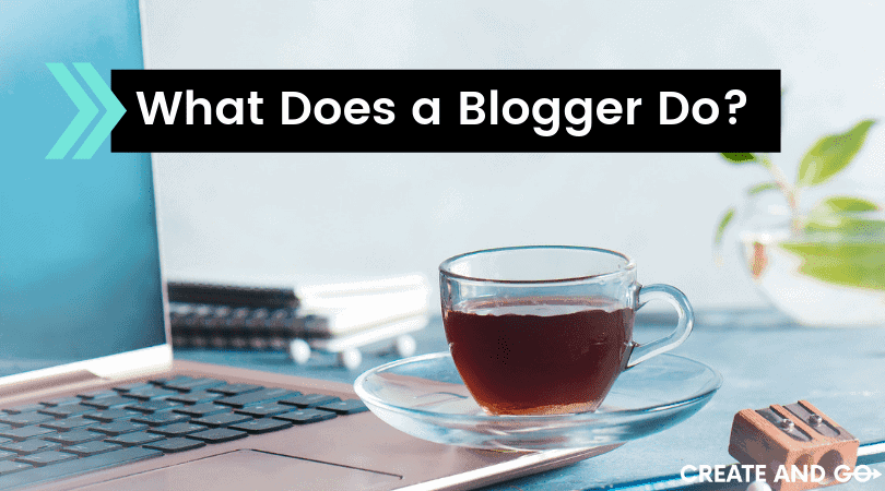 What Does a Blogger Do? My Life as a Professional Blogger